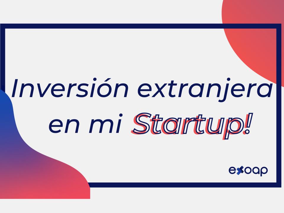 Inversión Extranjera en mi Startup